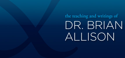 brianallison.ca | featuring the Teaching and Writings of Dr. Brian Allison
